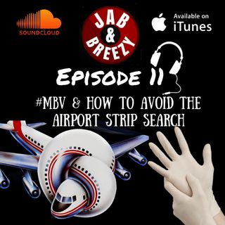 Episode 11 - #MBV & How To Avoid The Airport Strip Search