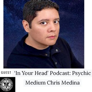 In Your Head Podcast Psychic Medium Chris Medina Mar. 17th 2019