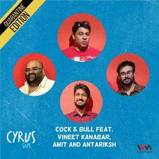 Ep. 560: Cock & Bull feat. Vineet Kanabar, Amit and Antariksh
