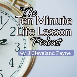 The Ten Minute Life Lessons Podcast