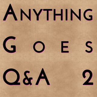 Anything Goes Q&A #2