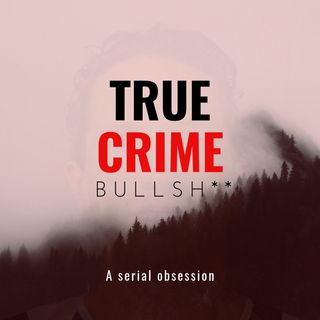 True Crime Bullsh**