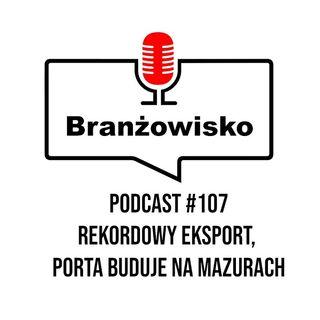 Branżowisko #107 - Rekordowy eksport. Porta buduje na Mazurach