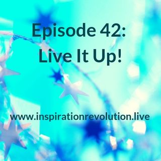 Episode 42 - Live It Up!