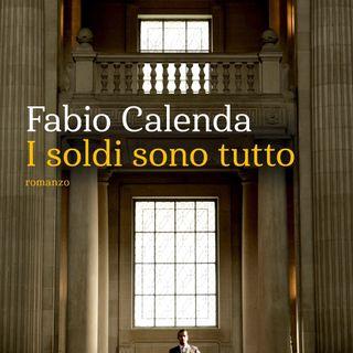 """Fabio Calenda """"I soldi sono tutto"""""""