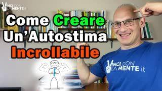 Come creare un'Autostima Incrollabile!