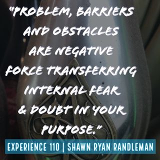 """E11 - """"Problem, barriers and obstacles are negative force"""" From My Experience By Shawn Ryan Randleman"""