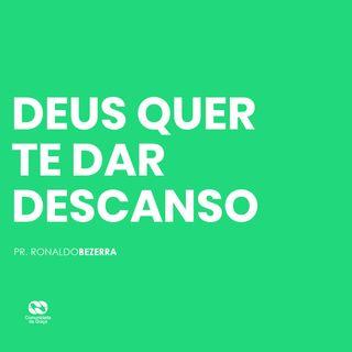 DEUS QUER TE DAR DESCANSO // pr. Ronaldo Bezerra