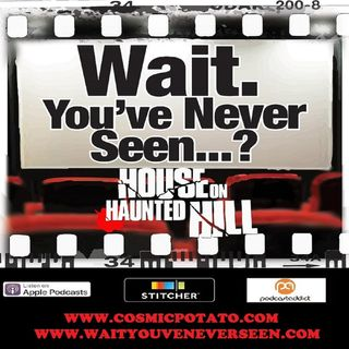 Episode 4: Wait. You've Never Seen House on Haunted Hill?