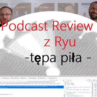 "Podcast Review z Ryu - ""czy tępa piła?"""