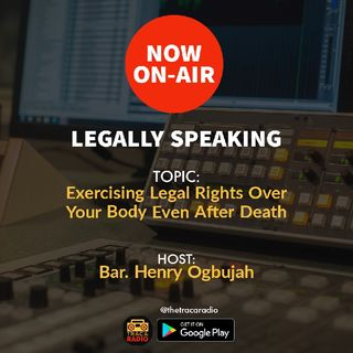 Legally Speaking (S2e1): Exercising Your Legal Rights Even After Death