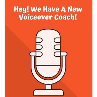 Hey! We Have A New Voiceover Coach!