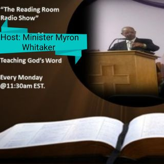 "11:30am each Monday ""The Reading Room Radio Show"" Host: Minister Myron Whitaker"