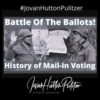 Battle of The Ballots - This History Of Mail-In Voting and the upcoming SCOTUS Sessions!
