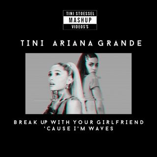 TINI, Ariana Grande - Break Up With Your Girlfriend, ' Cause I'm Waves