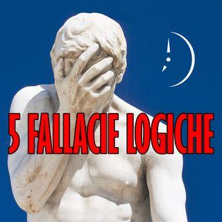 Manuale del Buon Argomentatore 2: le 5 Fallacie Logiche più Diffuse