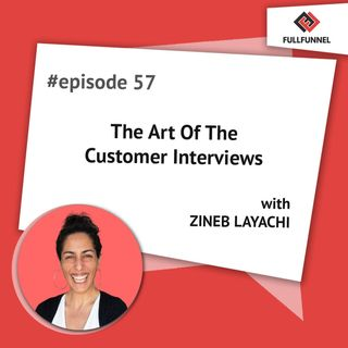 Episode 57: The Art Of The Customer Interviews with Zineb Layachi