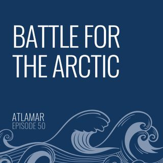 Battle for the Arctic [Episode 50]