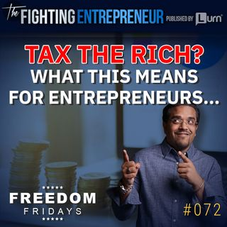 Green New Deal, Taxing the Rich, & FREE Healthcare & Education... What Entrepreneurs Need To Know! - (Freedom Friday)