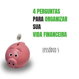 05- 4 Perguntas Para Organizar Sua Vida Financeira