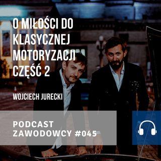 ZAWODOWCY #045 - Wojtek Jurecki - O miłości do klasycznej motoryzacji cz. 2/2