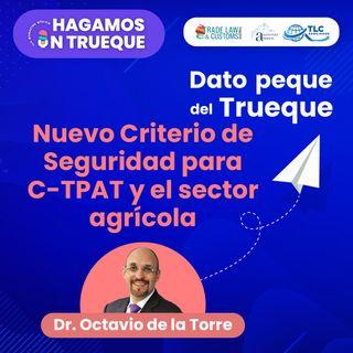 E7 Dato Peque para el Trueque: Nuevo Criterio de Seguridad para C-TPAT en el Sector Agrícola.