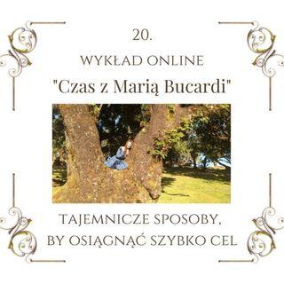 """Wykład """"Czas z Marią Bucardi"""" nr 20. Poznaj tajemnicę jak błyskawicznie osiągać cele i kształtować szczęśliwe życie."""