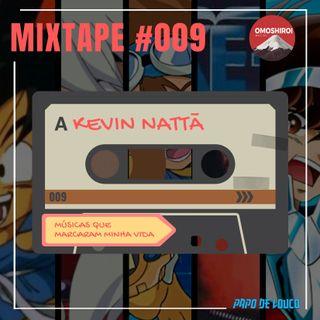 Mixtape #009 – Músicas que marcaram minha vida - Kevin Nattã