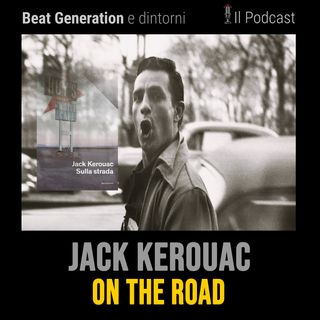 Jack Kerouac - On the road - Speranze e illusioni di una generazione