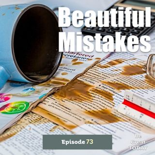 Episode 73: Beautiful Mistakes