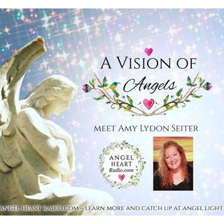 A Vision Of Angels:  Inviting The Angels Into Her Life ~ Meet Amy Seiter