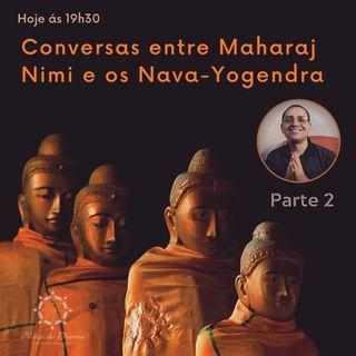 Conversas entre Maharaj Nimi e os Nava-Yogendra - Parte 2