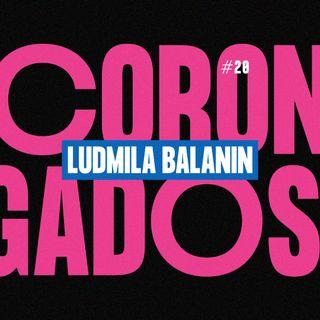 #20 - Corongados: Ludmila Balanin