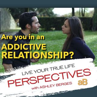 Are you in an Addictive Relationship? [Ep 546]