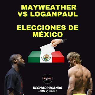 32. Mayweather vs LoganPaul,Elecciones de México DESMADRUGANDO Junl 7, 2021