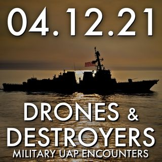 Drones and Destroyers: Military UAP Encounters   MHP 04.12.21.