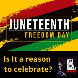 Ep 25 Juneteenth, Is it a reason to celebrate