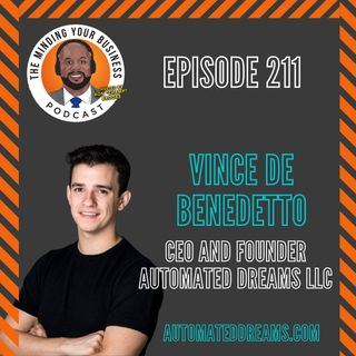 #211 - Vince De Benedetto, CEO & FOUNDER AT AUTOMATED DREAMS LLC