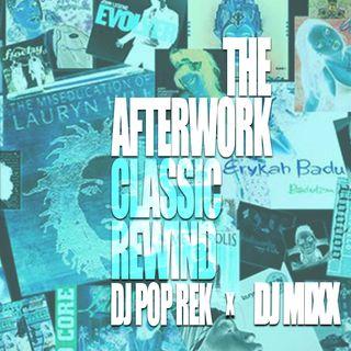 The Afterwork Classic Rewind Ep.14  8.13.2021 with DJ Mixx & DJ Pop Rek