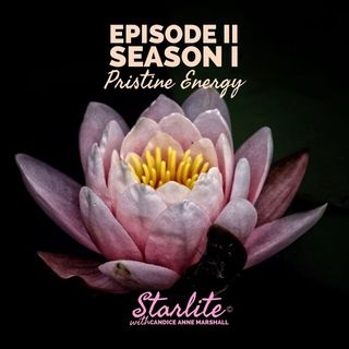 Starlite with Candice Anne Marshall ft. Guest: Anastasia Light: Pristine Energy