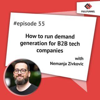 Episode 55. How to run demand generation for B2B tech companies with Nemanja Zivkovic