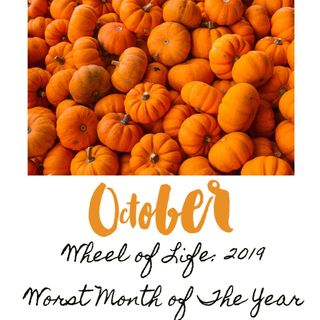Wheel of Life: October 2019 Edition - Worst Month of The Year