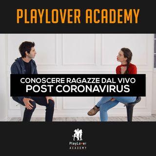 151 - Conoscere ragazze dal vivo post Coronavirus