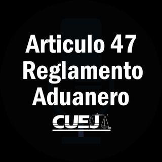 Articulo 47 Reglamento de la ley aduanera México