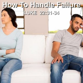 "9-30-18 MESSAGE - ""How To Handle Failure"""