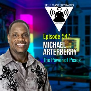 Episode 547 - How to Have Inner Peace and Happiness with Michael Arterberry  - Self Mastery Radio