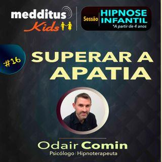 #16 Hipnose Infantil para Superar a Apatia | Dr. Odair Comin