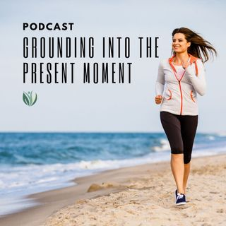 Grounding into the Present Moment and Allow Roots to Grow and Expand