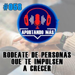 Rodeate De Personas Que Te Impulsen a Crecer | #058 - Aportandomas.com