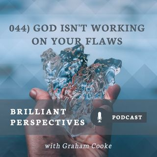 God Isn't Working on Your Flaws
